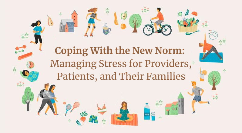 Coping With the New Norm_ Managing Stress for Providers, Patients,and Their Families